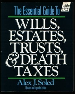 The Essential Guide to Wills, Estates, Trusts and Death Taxes (Estate Planning): Soled, Alex J.