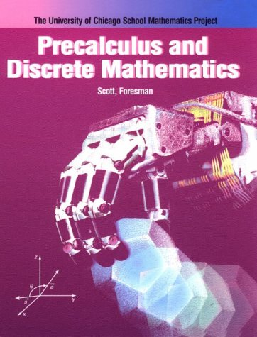 Precalculus and Discrete Mathematics (University of Chicago School Mathematics Project) (0673333663) by Anthony Peressini; Susanna Epp; Kathleen Hollowell; Susan Brown; Jr. Wade Ellis