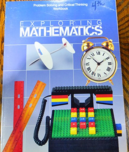 Exploring Mathematics, Grade 4: Problem Solving And Critical Thinking Student Workbook (1991 ...