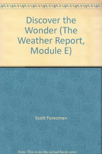 Discover the Wonder (The Weather Report, Module E): Scott Foresman