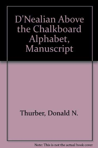9780673360274: D'NEALIAN ABOVE THE CHALKBOARD ALPHABET, MANUSCRIPT