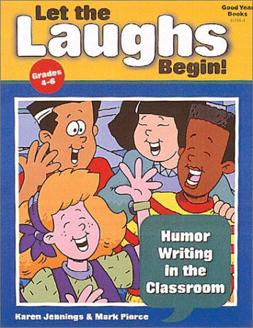 Let the Laughs Begin: Grades 4-6: Teacher: Jennings, Karen, Pierce,