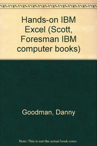 Hands-on IBM Excel (Scott, Foresman IBM computer books) (0673384802) by Goodman, Danny
