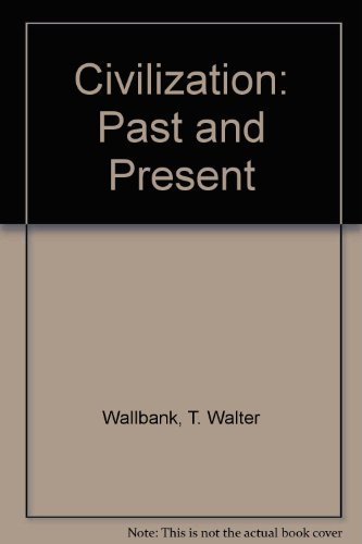 Civilization: Past and Present: T. Walter Wallbank