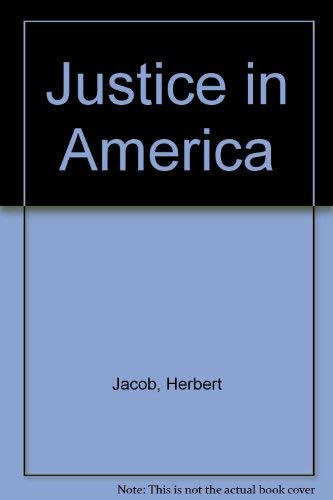 Justice in America: Courts, Lawyers, and the Judicial Process: Jacob, Herbert
