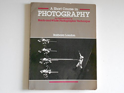 9780673396167: A Short Course in Photography: An Introduction to Black-and-White Photographic Technique