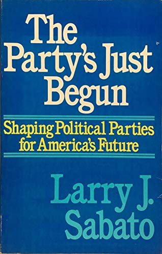 9780673397461: Party's Just Begun: Shaping Political Parties for America's Future