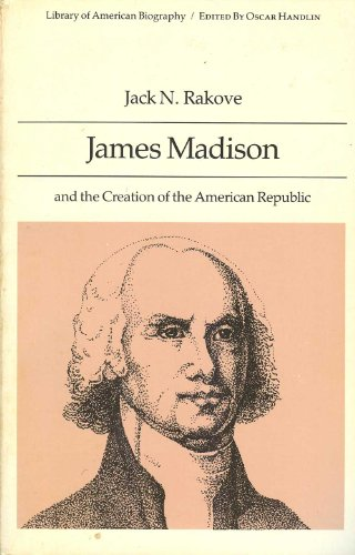 9780673399946: James Madison and the Creation of the American Republic (Library of American Biography)