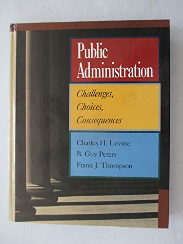 9780673399977: Public Administration: Challenges, Choices, Consequences