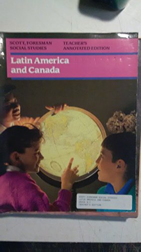 Scott Foresman: Social Studies - Latin America and Canada - Teacher's Annotated Edition: ...