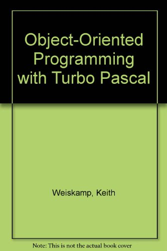 Object-Oriented Programming With Turbo Pascal: Keith Weiskamp; Bryan Flamig; Loren Heiny