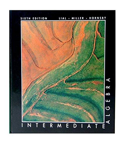 Intermediate Algebra: Margaret L. Lial; Charles D. Miller; E. John Hornsby