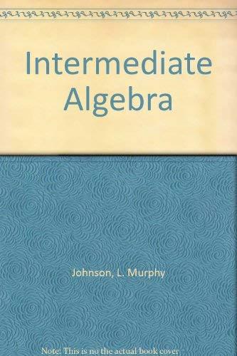 Intermediate Algebra: L. Murphy Johnson,