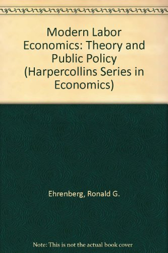 9780673467874: Modern Labor Economics: Theory and Public Policy (Harpercollins Series in Economics)