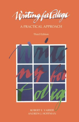 Writing for College: A Practical Approach (3rd Edition): Andrew Hoffman; Robert E. Yarber