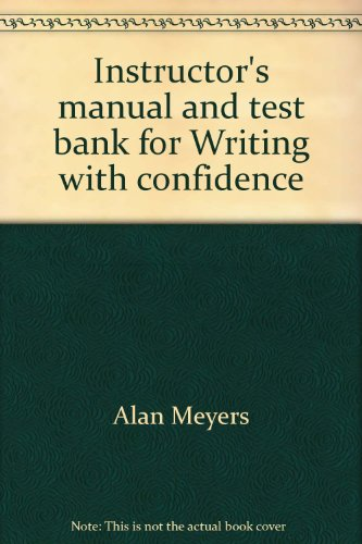 Instructor's manual and test bank for Writing with confidence: Meyers, Alan