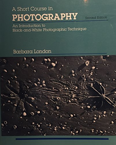 A Short Course in Photography: An Introduction: London, Barbara