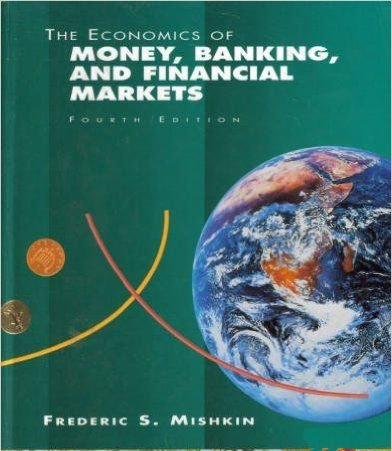 The Economics of Money, Banking, and Financial Markets 4th: Mishkin, Frederic S.