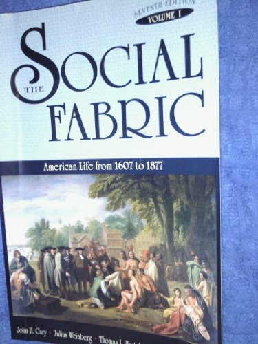 The Social Fabric: American Life from 1607 to 1877 (Volume 1): John H. Cary, Julius Weinberg, ...