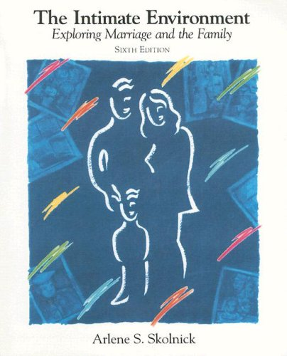 9780673524065: The Intimate Environment: Exploring Marriage and the Family (6th Edition)