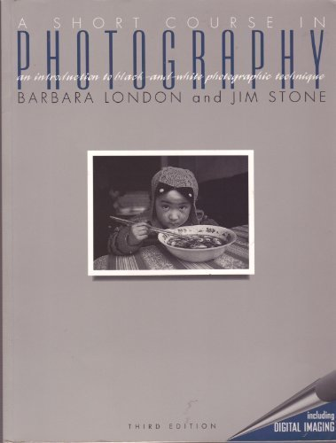 A Short Course in Photography: An Introduction: Barbara London, Jim