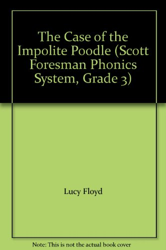The Case of the Impolite Poodle (Scott Foresman Phonics System, Grade 3): Lucy Floyd