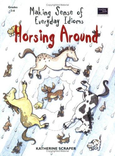 9780673617354: Horsing Around: Making Sense of Everyday Idioms : Grades 3-6: Teacher Resource