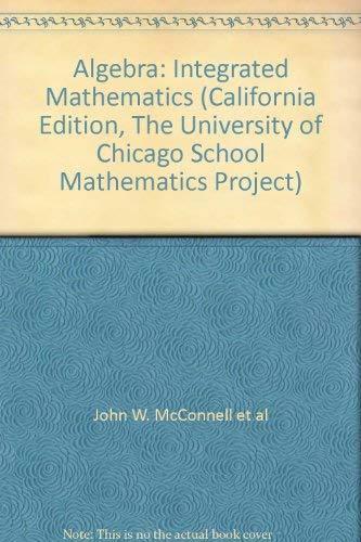 Algebra: Integrated Mathematics (California Edition, The University: John W. McConnell