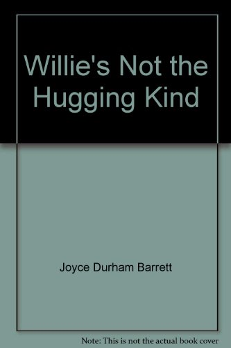 Willie's Not the Hugging Kind: Joyce Durham Barrett