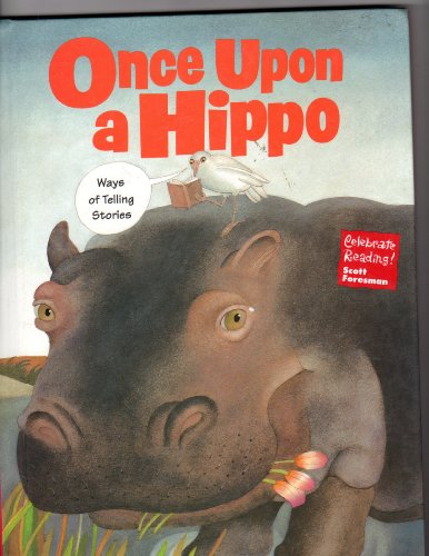 9780673811301: Once Upon a Hippo: Ways of Telling Stories (Celebrate Reading! Scott Foresman)