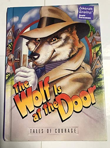 9780673821072: The Wolf Is at the Door : Tales of Courage (Scott Foresman's Celebrate Reading, Grade 4, Book F)