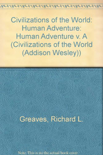 Civilizations of the World, Vol. A: To 1500, Chapters 1 - 15--The Human Adventure, Third Edition (0673980030) by Richard L. Greaves; Robert Zaller; Philip V. Cannistraro; Rhoads Murphey