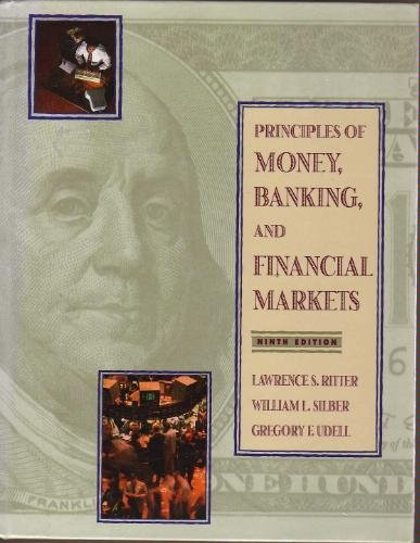 Principles of Money, Banking, and Financial Markets (Addison-Wesley Series in Economics) (0673980537) by Gregory F. Udell; Lawrence S. Ritter; William L. Silber