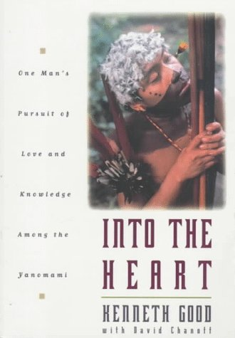 Into The Heart: One Man's Pursuit of Love and Knowledge Among the Yanomami (0673982327) by Good, Kenneth; Chanoff, David