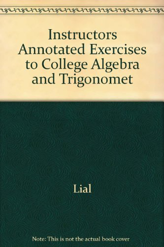 Instructors Annotated Exercises to College Algebra and Trigonometry: Margaret Lial, E. John Hornsby...