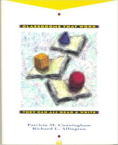 Classrooms That Work They Can All Read & Write: CUNNINGHAM PATRICIA M. & RICHARD L. ALLINGTON
