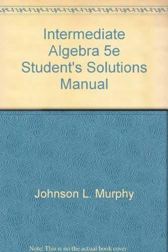 Intermediate Algebra 5e Student's Solutions Manual: Arnold R. Steffensen,