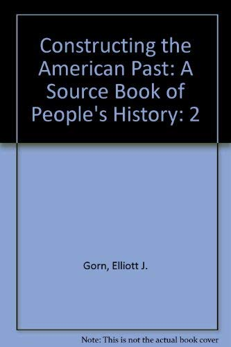 Constructing the American Past: A Source Book of People's History (0673991733) by Elliott J. Gorn; Randy Roberts; Terry D. Bilhartz