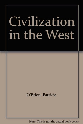 Civilization in the West: O'Brien, Patricia; Geary; Kishlansky, Mark A.