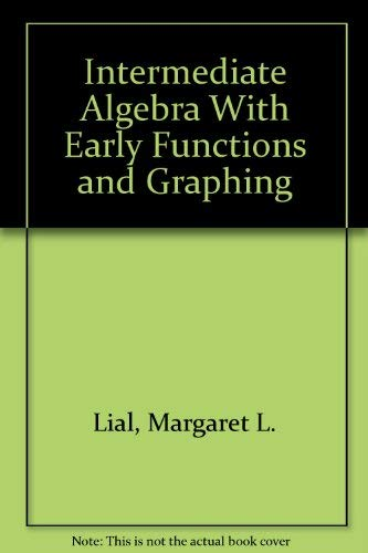 9780673993137: Intermediate Algebra With Early Functions and Graphing