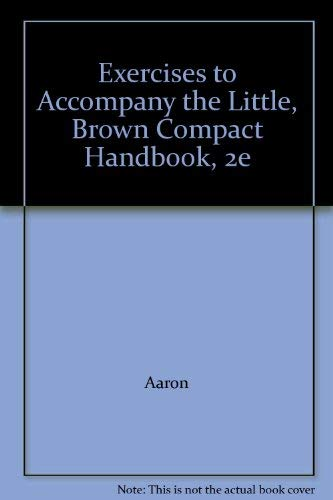 Exercises to Accompany the Little, Brown Compact Handbook, 2e: Aaron; Brittenham