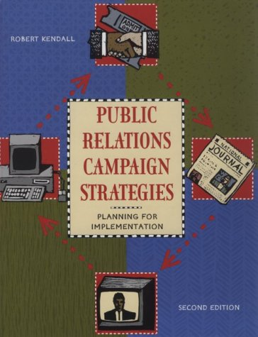 Public Relations Campaign Strategies: Planning for Implementation (2nd Edition): Kendall, Robert