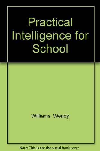 Practical Intelligence for School: Williams, Wendy M.;