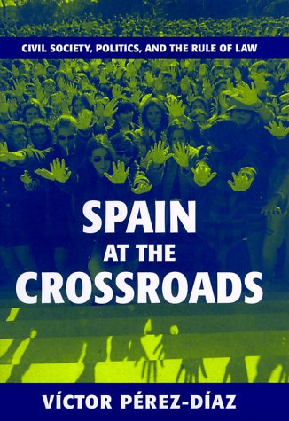 Spain at the Crossroads: Civil Society, Politics, and the Rule of Law: P�rez-D�az, V�ctor
