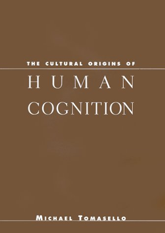 The Cultural Origins of Human Cognition: Tomasello, Michael