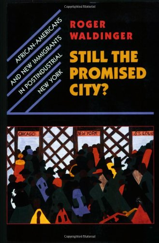 9780674000728: Still the Promised City?: African-Americans and New Immigrants in Postindustrial New York