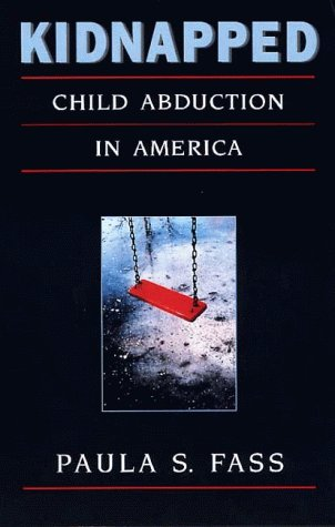 9780674000827: Kidnapped: Child Abduction in America