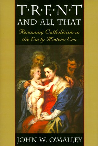 9780674000872: Trent and All That: Renaming Catholicism in the Early Modern Era