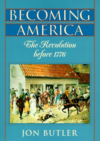 becoming america by jon butler review In his panoramic view of britain's mainland american colonies after 1680, jon butler reveals a strikingly 'modern' character that belies the eighteenth-century quaintness fixed in history.