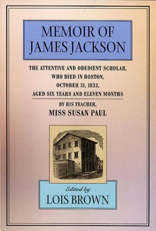 9780674000926: The Memoir of James Jackson, The Attentive and Obedient Scholar, Who Died in Boston, October 31, 1833, Aged Six Years and Eleven Months (The John Harvard Library)